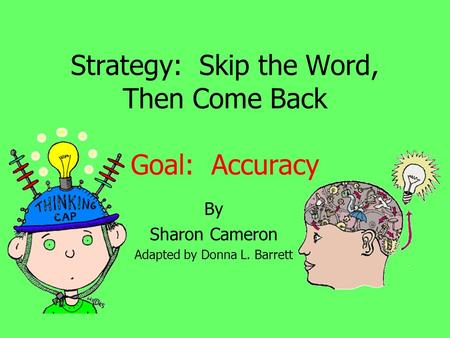 Strategy: Skip the Word, Then Come Back Goal: Accuracy By Sharon Cameron Adapted by Donna L. Barrett.