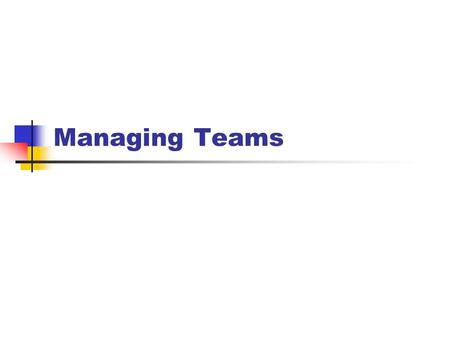 Managing Teams. Team A small number of people with complementary skills who are committed to:  a common purpose,  a set of performance goals,  an approach.