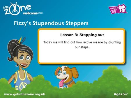 Lesson 3: Stepping out Today we will find out how active we are by counting our steps.