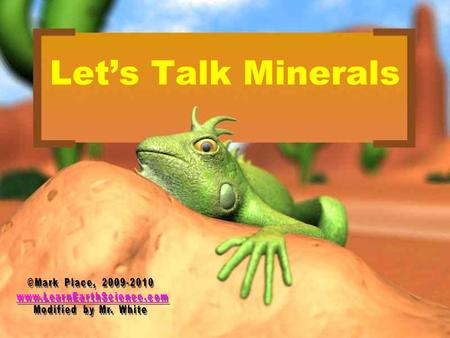 Let's Talk Minerals. WARM UP!! How are rocks and minerals related?