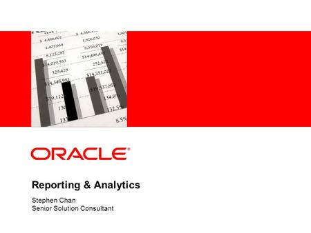 Reporting & Analytics Stephen Chan Senior Solution Consultant.
