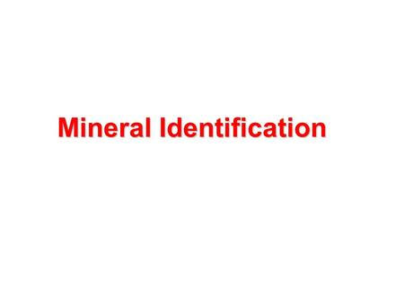 Mineral Identification Mineral Identification. What you'll learn Describe physical properties used to identify minerals.
