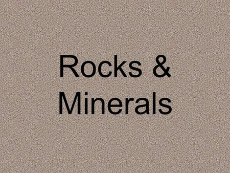 Rocks & Minerals. Physical properties See, hear, touch, taste, smell Density D = Mass ÷ Volume Hardness What it is made of.