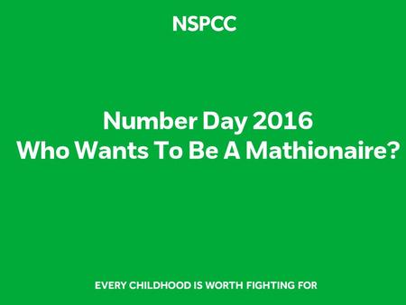 Number Day 2016 Who Wants To Be A Mathionaire? Question 1.