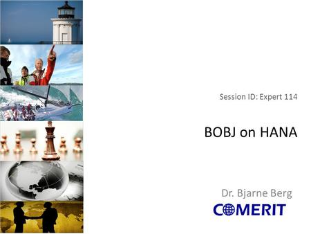 Session ID: Expert 114 BOBJ on HANA Dr. Bjarne Berg.
