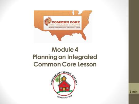 Module 4 Planning an Integrated Common Core Lesson 1 min.