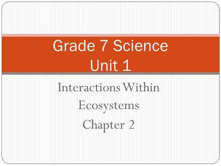 Interactions Within Ecosystems Chapter 2 Grade 7 Science Unit 1.