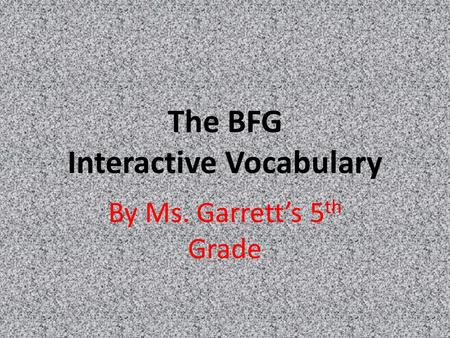 The BFG Interactive Vocabulary By Ms. Garrett's 5 th Grade.