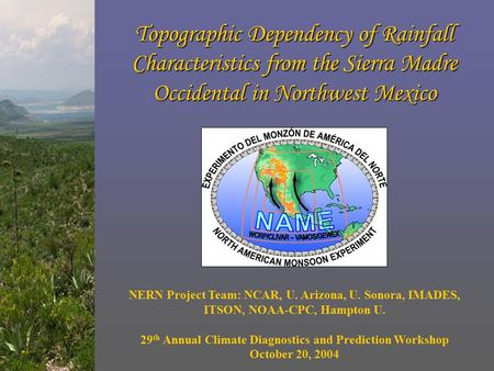 Topographic Dependency of Rainfall Characteristics from the Sierra Madre Occidental in Northwest Mexico NERN Project Team: NCAR, U. Arizona, U. Sonora,