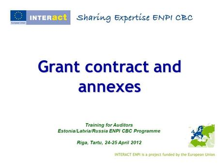 Grant contract and annexes Training for Auditors Estonia/Latvia/Russia ENPI CBC Programme Riga, Tartu, 24-25 April 2012.