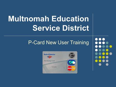 Multnomah Education Service District P-Card New User Training.