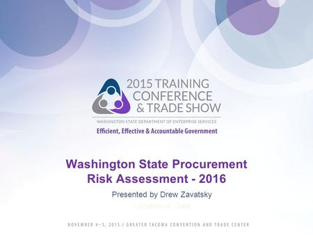 Washington State Procurement Risk Assessment - 2016 Presented by Drew Zavatsky Location or Date.