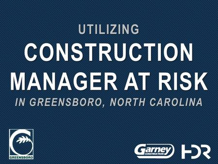 UTILIZING CONSTRUCTION MANAGER AT RISK IN GREENSBORO, NORTH CAROLINA.