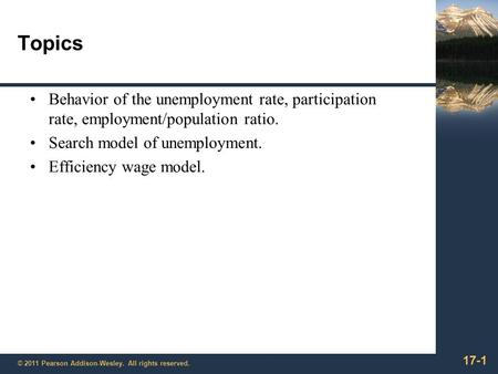 17-1 © 2011 Pearson Addison-Wesley. All rights reserved. Topics Behavior of the unemployment rate, participation rate, employment/population ratio. Search.