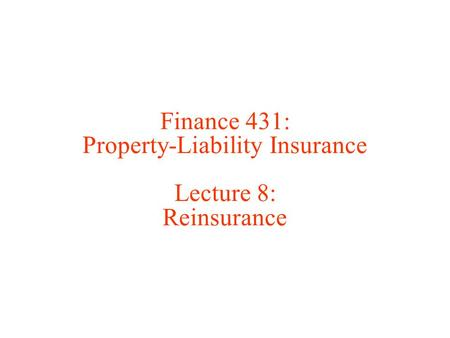 Finance 431: Property-Liability Insurance Lecture 8: Reinsurance.