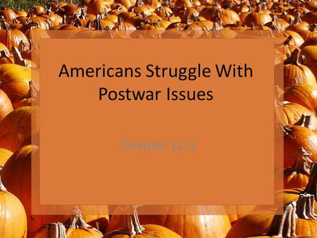 Americans Struggle With Postwar Issues Chapter 12-1.