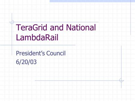 TeraGrid and National LambdaRail President's Council 6/20/03.