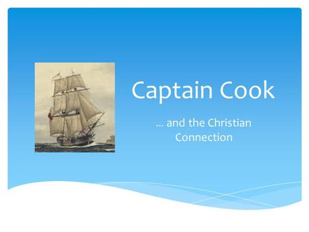 Captain Cook … and the Christian Connection.  Each ship was like Noah's Ark.  Animals, supplies and over 1 000 passengers on a 252 day voyage to a new.
