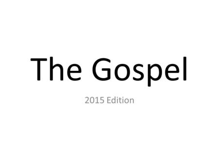 The Gospel 2015 Edition. God is the only God. There are no other gods. Deuteronomy 4:39, Deuteronomy 6:4, Isaiah 44:6, Isaiah 45:18, Jeremiah 10:10.