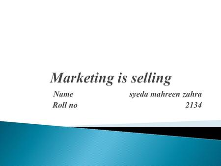 Name syeda mahreen zahra Roll no 2134.  Define marketing.  Define selling.  Traditional & modern concept of marketing.  Discussion on marketing is.