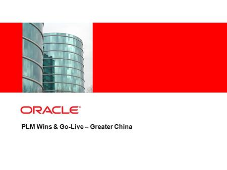 PLM Wins & Go-Live – Greater China. © 2008 Oracle Copyright, Proprietary & Confidential FY11Q2 Win – Longcheer (China) Industry – Mobile Phones & Consumer.