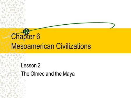 Chapter 6 Mesoamerican Civilizations