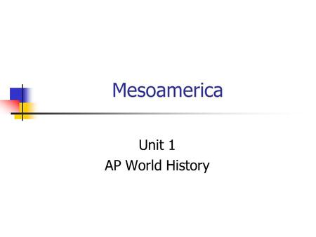 Mesoamerica Unit 1 AP World History. Olmec Time period – 1500– 400 B.C. Location – Mesoamerica - lowland river valleys near the Gulf of Mexico Culture.