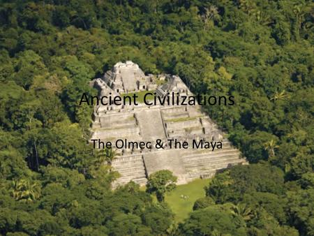 Ancient Civilizations The Olmec & The Maya. The Olmec.