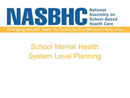 School Mental Health System Level Planning. Acknowledgements School Mental Health Capacity Building Partnership Centers for Disease Control and Prevention,