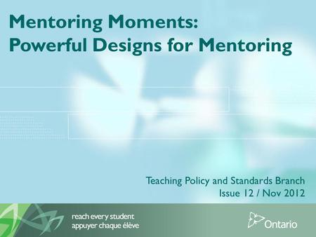 Mentoring Moments: Powerful Designs for Mentoring Teaching Policy and Standards Branch Issue 12 / Nov 2012.