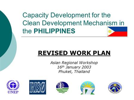 Capacity Development for the Clean Development Mechanism in the PHILIPPINES REVISED WORK PLAN Asian Regional Workshop 16 th January 2003 Phuket, Thailand.