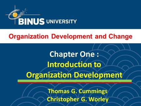 Thomas G. Cummings Christopher G. Worley Chapter One : Introduction to Organization Development Organization Development and Change.