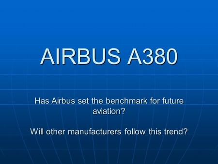 AIRBUS A380 Has Airbus set the benchmark for future aviation? Will other manufacturers follow this trend?