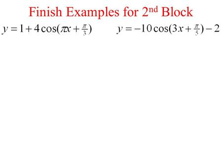 Finish Examples for 2 nd Block. Warm UpMay 13 th Sketch a graph of the following:
