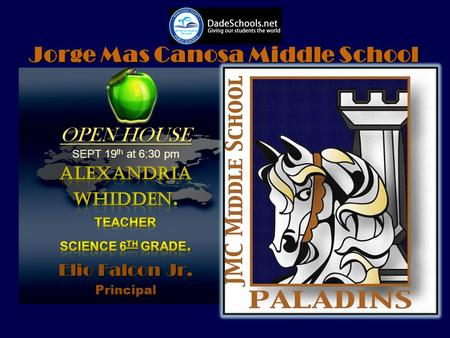 Jorge Mas Canosa Middle School OPEN HOUSE SEPT 19 th at 6:30 pm.