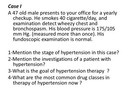 Case I A 47 old male presents to your office for a yearly checkup. He smokes 40 cigarette/day, and examination detect wheezy chest and bronchospasm. His.