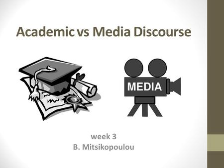 Academic vs Media Discourse week 3 B. Mitsikopoulou.