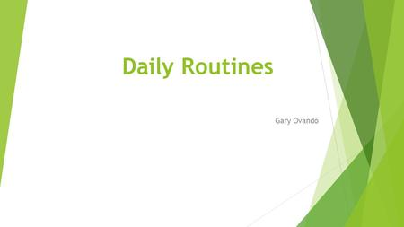 Daily Routines Gary Ovando. Class information  Grade: 1 st level high school  Number of students: 30  Level of English: A1  Length of the lesson: