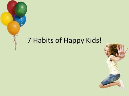 7 Habits of Happy Kids!.