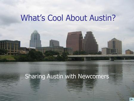 What's Cool About Austin? Sharing Austin with Newcomers.