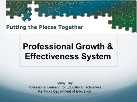 Professional Growth & Effectiveness System Jenny Ray Professional Learning for Educator Effectiveness Kentucky Department of Education.