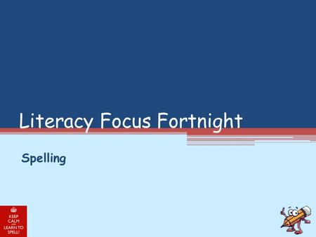Literacy Focus Fortnight Spelling. Strategies for learning to spell… Break it into sounds (d-i-a-r-y) Break it into syllables (re-mem-ber) Break it into.