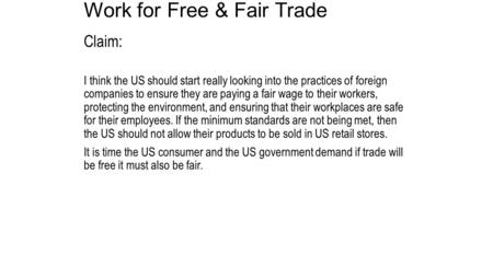Work for Free & Fair Trade Claim: I think the US should start really looking into the practices of foreign companies to ensure they are paying a fair wage.