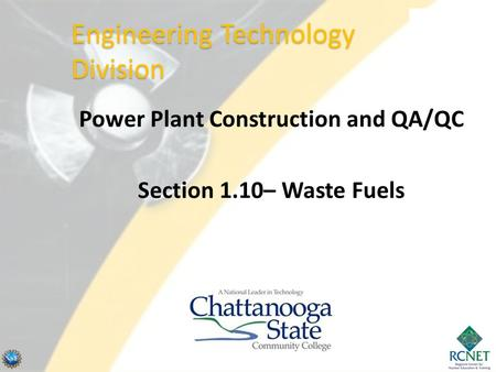 Power Plant Construction and QA/QC Section 1.10– Waste Fuels Engineering Technology Division.