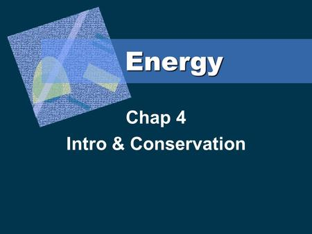 Energy Chap 4 Intro & Conservation. The Nature of Energy 4.1.