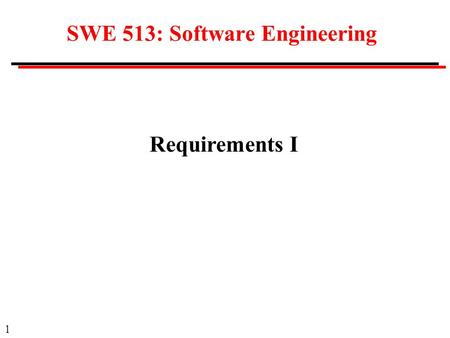 1 SWE 513: Software Engineering Requirements I. 2 Feedback in the Waterfall Model Requirements Analysis System design Unit & Integration Testing System.