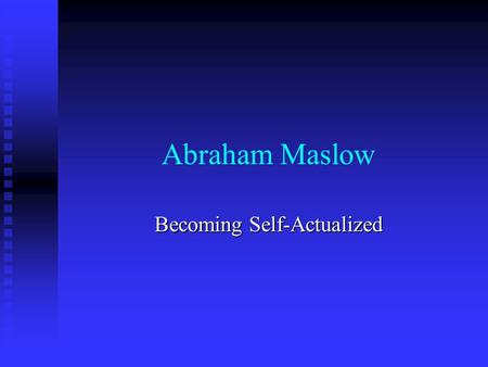 Abraham Maslow Becoming Self-Actualized. I. Biography Growing up a Jewish boy in a predominantly non-Jewish neighborhood, Maslow sought solace in the.