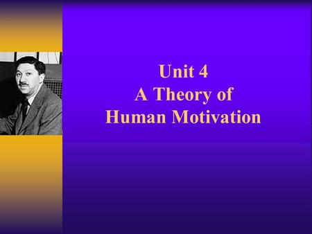 Unit 4 A Theory of Human Motivation. Who is Maslow?  Member of the Chicago dynasty of psychologists and sociologists  Published theory of human motivation.