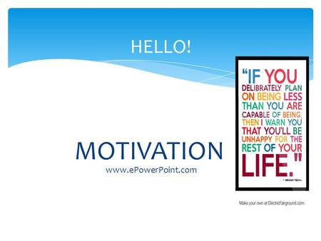MOTIVATION HELLO! www.ePowerPoint.com. ◦ It comes from the Latin word 'movere' what means to move. ◦ It is recurring dilemma for being veteran teacher.