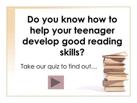 Do you know how to help your teenager develop good reading skills? Take our quiz to find out…